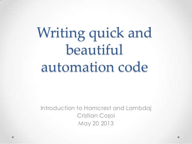 Writing quick andbeautifulautomation codeIntroduction to Hamcrest and LambdajCristian CoțoiMay 20 2013