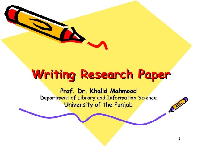 Writing Research Paper        Prof. Dr. Khalid Mahmood Department of Library and Information Science          University o...