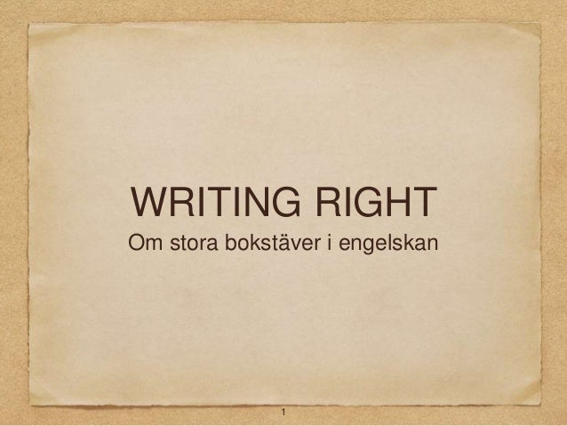 WRITING RIGHT Om stora bokstäver i engelskan  1
