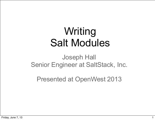 WritingSalt ModulesJoseph HallSenior Engineer at SaltStack, Inc.Presented at OpenWest 20131Friday, June 7, 13