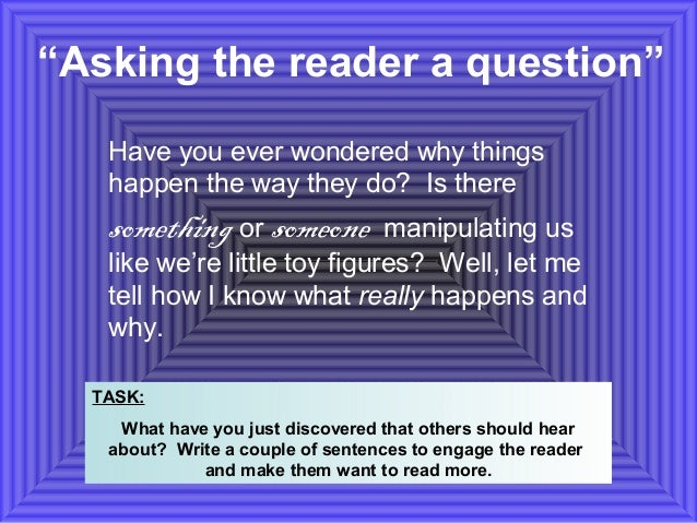 """""""Asking the reader a question""""  Have you ever wondered why things  happen the way they do? Is there  something or someone ..."""