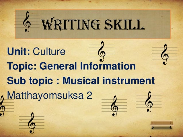 Writing skillUnit: CultureTopic: General InformationSub topic : Musical instrumentMatthayomsuksa 2