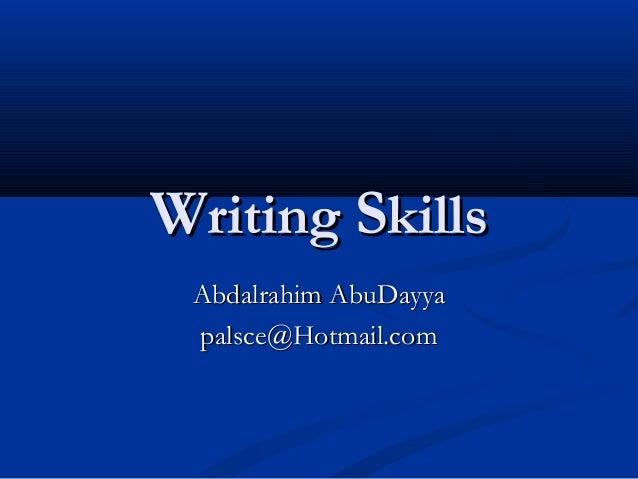 Writing Skills Abdalrahim AbuDayya palsce@Hotmail.com