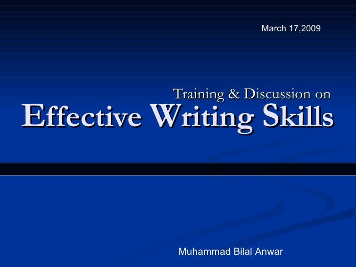 E ffective  W riting  S kills Training & Discussion on Muhammad Bilal Anwar March 17,2009