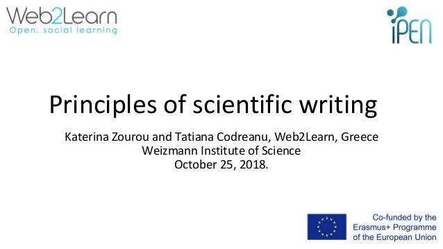 Principles of scientific writing Katerina Zourou and Tatiana Codreanu, Web2Learn, Greece Weizmann Institute of Science Oct...