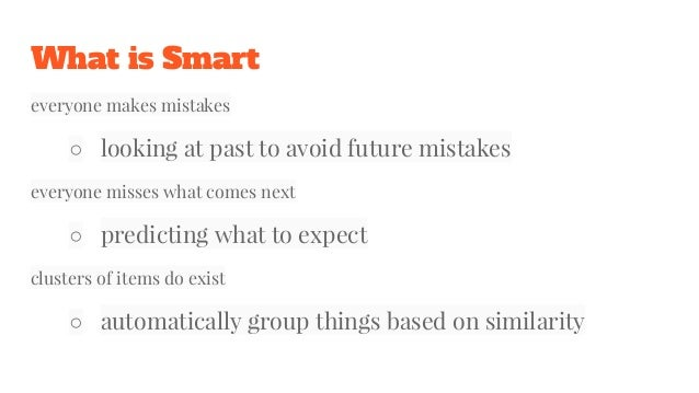 What is Smart everyone makes mistakes ○ looking at past to avoid future mistakes everyone misses what comes next ○ predict...