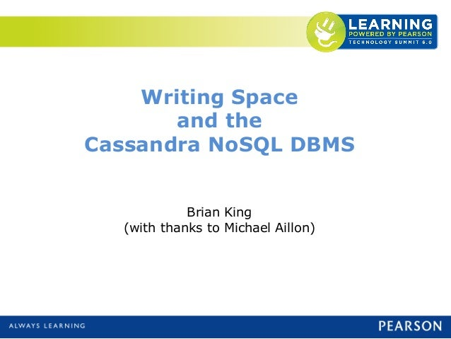 Writing Spaceand theCassandra NoSQL DBMSBrian King(with thanks to Michael Aillon)