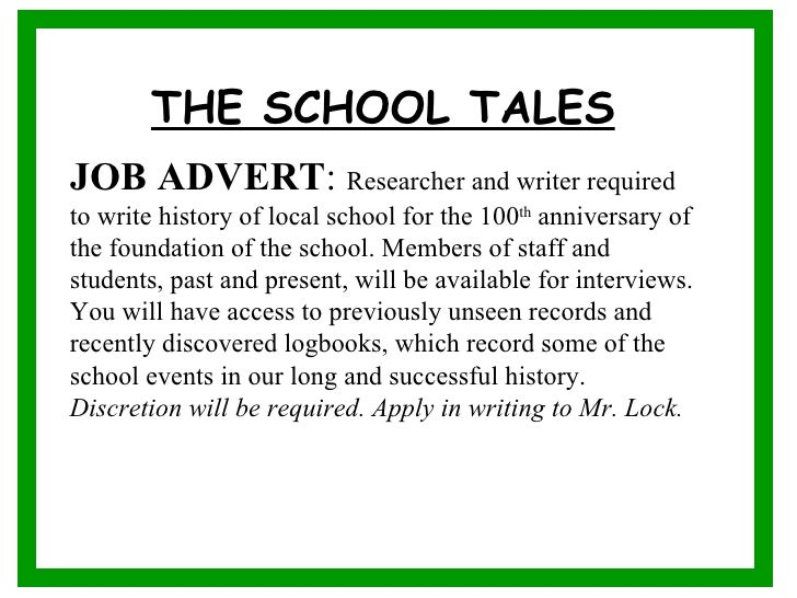 THE SCHOOL TALES                                 JOB ADVERT: Researcher and writer required to write history of local sch...