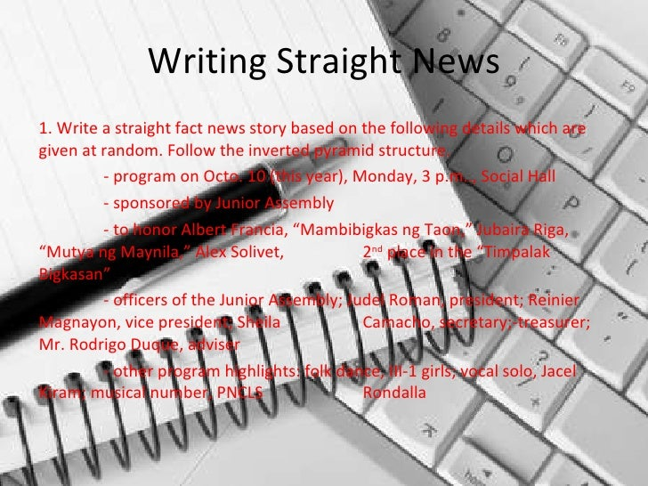 Writing Straight News <ul><li>1. Write a straight fact news story based on the following details which are given at random...