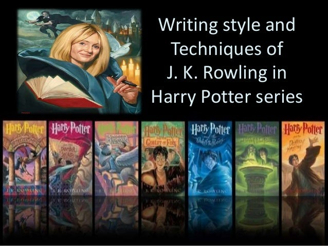 writing style and techniques of j k rowling in harry potter writing style and techniques of j k rowling in harry potter series