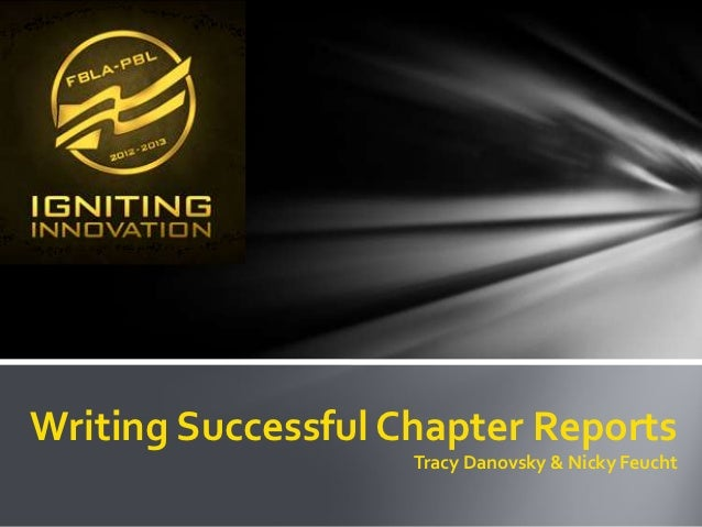 Writing Successful Chapter Reports                    Tracy Danovsky & Nicky Feucht