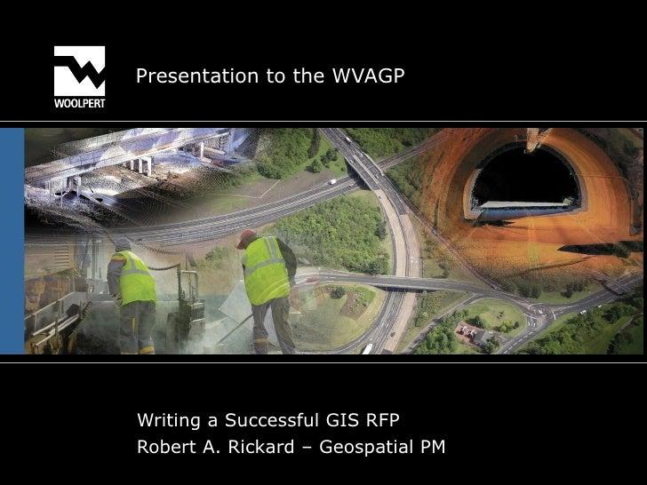 Presentation to the WVAGP Writing a Successful GIS RFP Robert A. Rickard – Geospatial PM
