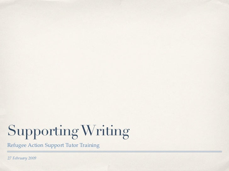 Supporting WritingRefugee Action Support Tutor Training27 February 2009