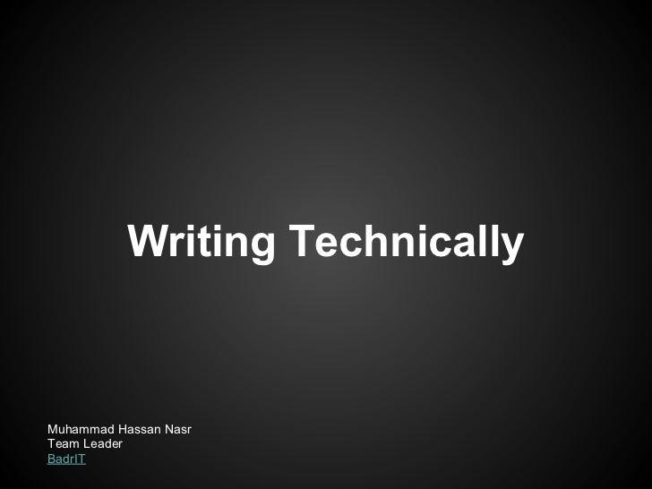 Writing TechnicallyMuhammad Hassan NasrTeam LeaderBadrIT