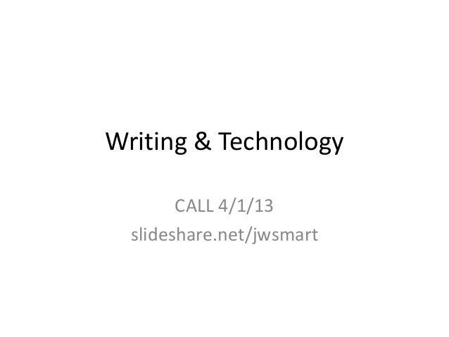 Writing & Technology        CALL 4/1/13  slideshare.net/jwsmart