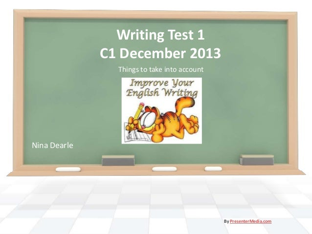 Writing Test 1 C1 December 2013 Things to take into account  Nina Dearle  By PresenterMedia.com