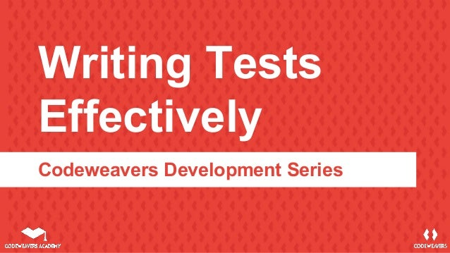 Writing Tests Effectively Codeweavers Development Series