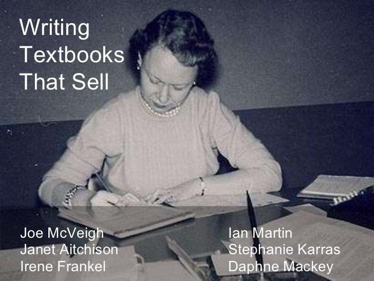 Writing Textbooks That Sell Joe McVeigh Ian Martin Janet Aitchison Stephanie Karras Irene Frankel   Daphne Mackey