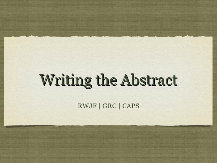 Writing the Abstract     RWJF | GRC | CAPS