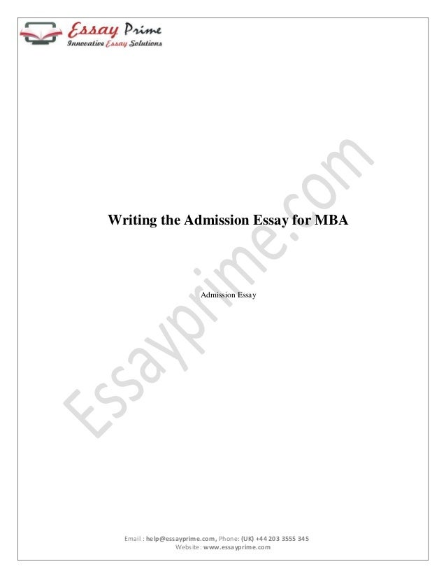 essay writing for admission in mba Express your values: before you start writing, consider for a moment what information the admissions committee already has about you via the other parts of your application this includes your resume, gpa, gmat score, recommendations, and some personal history provided in your responses to the short-answer questions.