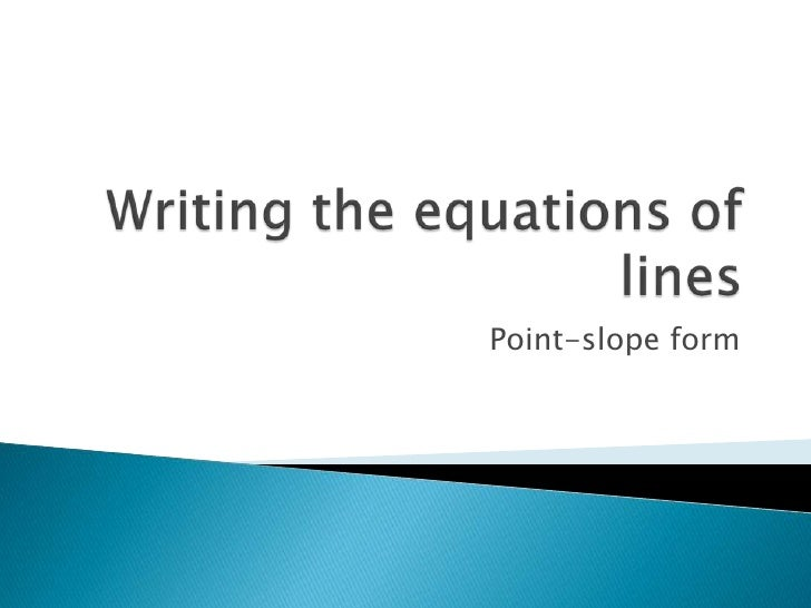 Writing the equations of lines<br />Point-slope form<br />