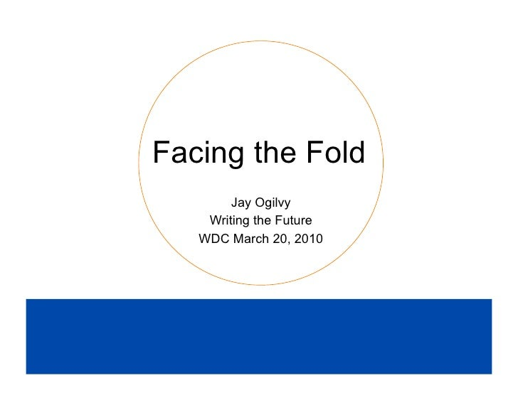 Facing the Fold         Jay Ogilvy     Writing the Future    WDC March 20, 2010