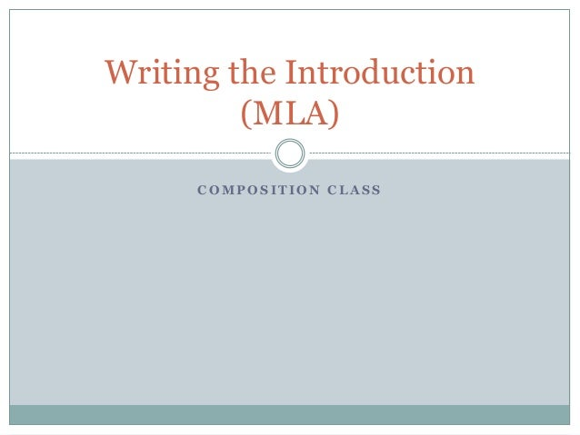 C O M P O S I T I O N C L A S S Writing the Introduction (MLA)
