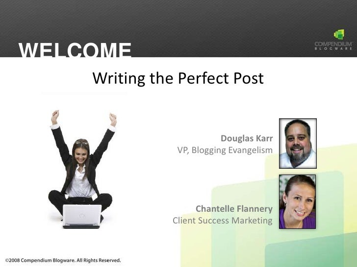 WELCOME     Writing the Perfect Post                              Douglas Karr                 VP, Blogging Evangelism    ...