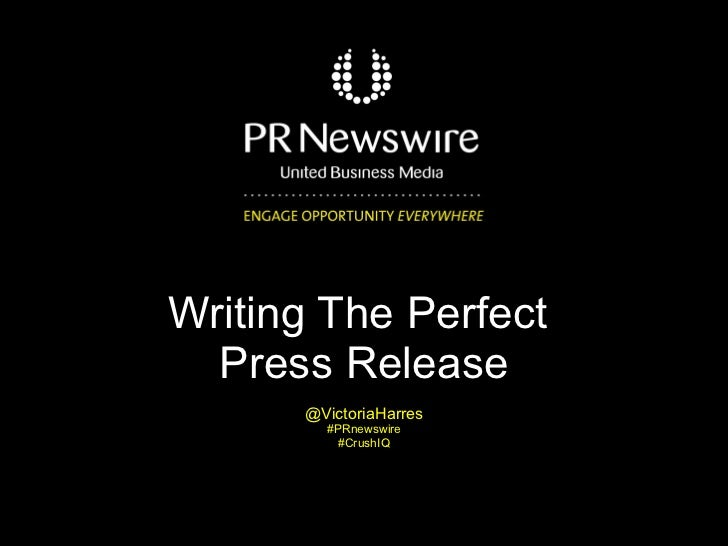 Writing The Perfect  Press Release @VictoriaHarres #PRnewswire #CrushIQ