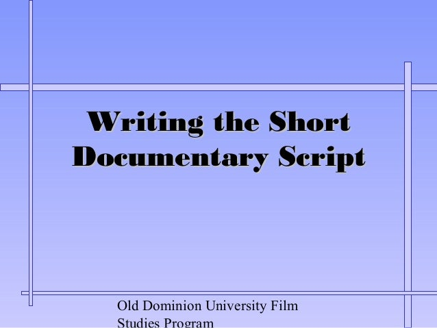 writing the short documentary script Writing short films are a great short filmsbut recently me and my friend were thinkng to write a script for a short film taking our own real life.