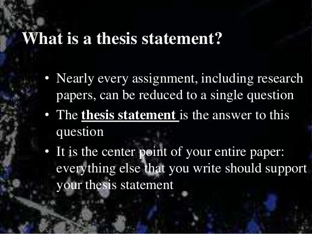 The thesis statement in a research essay should