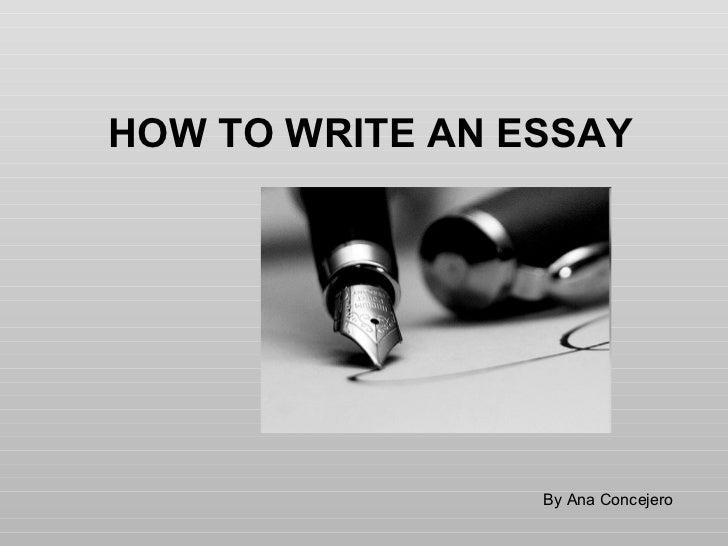 <ul><li>HOW TO WRITE AN ESSAY </li></ul>By Ana Concejero