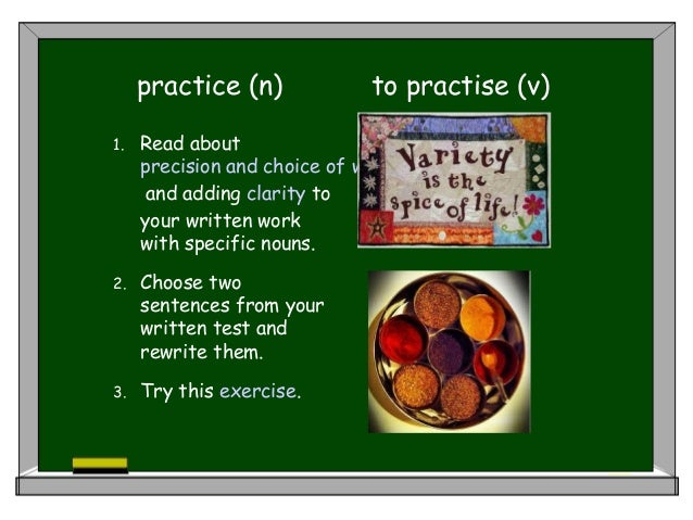 practice (n) to practise (v) 1. Read about precision and choice of words and adding clarity to your written work with spec...