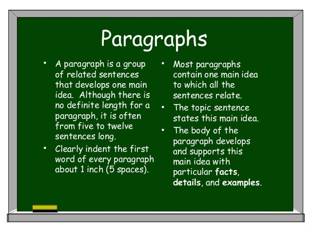 Paragraphs  A paragraph is a group of related sentences that develops one main idea. Although there is no definite lengt...