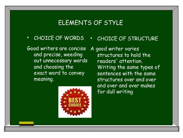 ELEMENTS OF STYLE  CHOICE OF WORDS Good writers are concise and precise, weeding out unnecessary words and choosing the e...