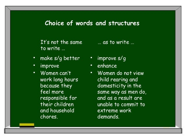 Choice of words and structures  make s/g better  improve  Women can't work long hours because they feel more responsibl...