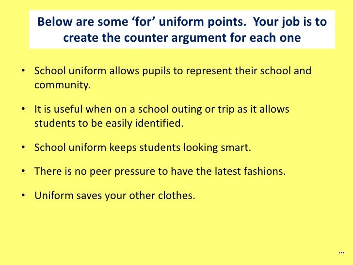 argument against school uniforms essay I am against school uniforms because first, families will spend more money on them, second, school uniforms teach and unfavorable lesson about making choices on your values, third, students will still find a way to judge each otherfirst, families will.