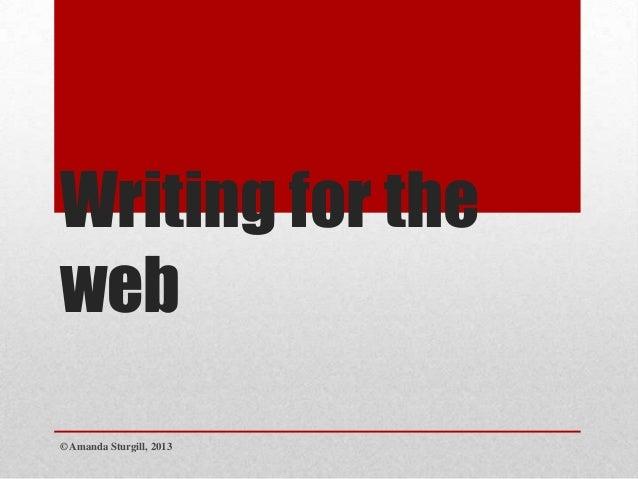 Writing for theweb© Amanda Sturgill, 2013