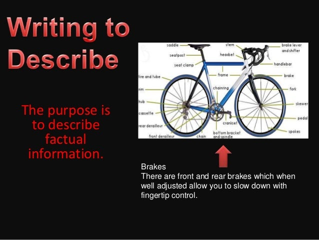 The purpose is  to describe    factual information.                 Brakes                 There are front and rear brakes...