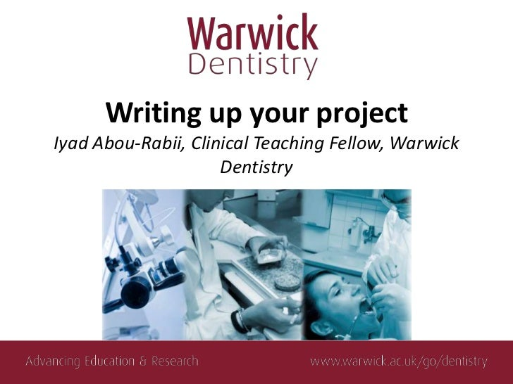 Writing up your projectIyad Abou-Rabii, Clinical Teaching Fellow, Warwick                     Dentistry