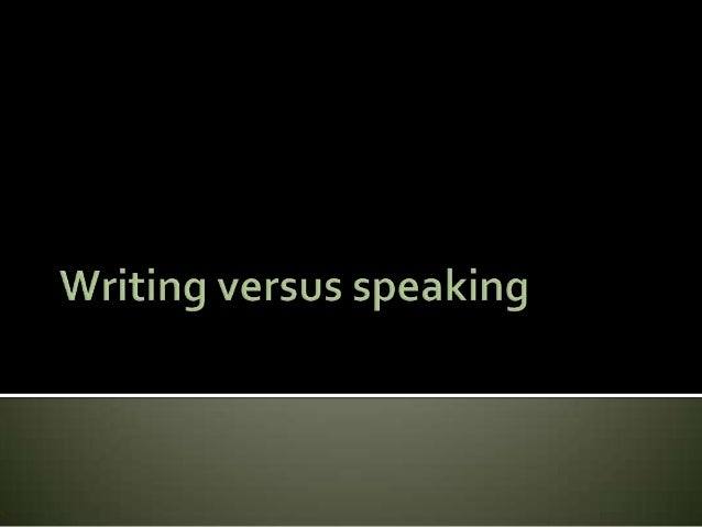  Writing transcends time and space while spoken communication operates in the here- and-now world  Writing tends to be m...