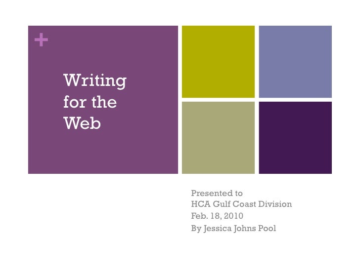 +     Writing     for the     Web                 Presented to               HCA Gulf Coast Division               Feb. 18...