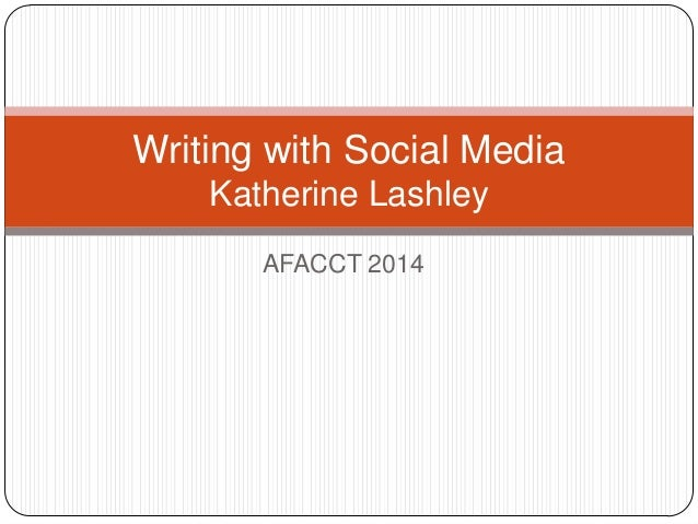 Writing with Social Media Katherine Lashley AFACCT 2014