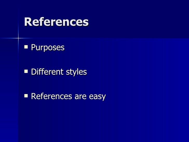 References <ul><li>Purposes </li></ul><ul><li>Different styles </li></ul><ul><li>References are easy </li></ul>