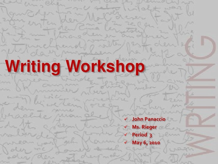 Writing Workshop <br /><ul><li>John Panaccio