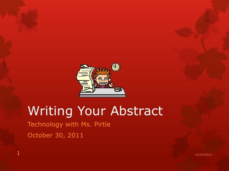Writing Your Abstract    Technology with Ms. Pirtle    October 30, 20111                                10/30/2011