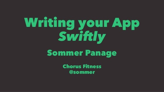 Writing your App Swiftly Sommer Panage Chorus Fitness @sommer