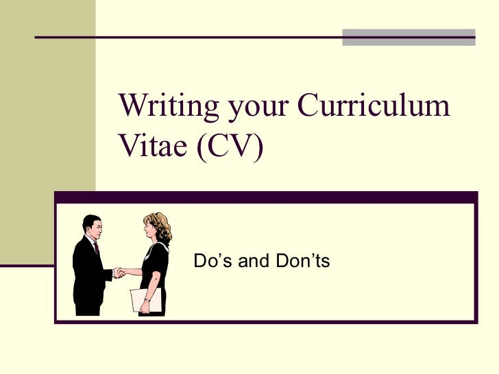 Writing your Curriculum Vitae (CV) Do' s and Don ' ts
