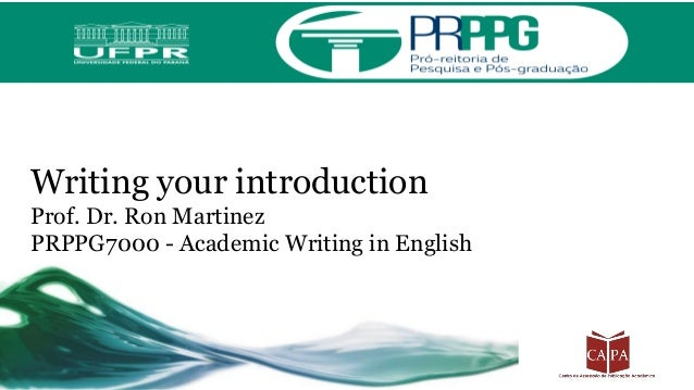 Writing your introduction Prof. Dr. Ron Martinez PRPPG7000 - Academic Writing in English