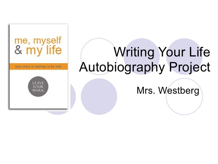 Writing Your Life  Autobiography Project Mrs. Westberg